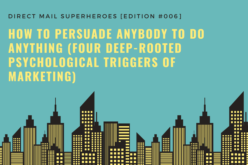 How to Persuade Anybody to Do Anything You Want (The Four Deep-Rooted Psychological Triggers of Marketing)